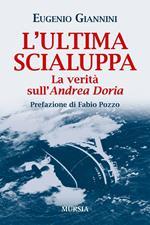 L' ultima scialuppa. La verità sull'Andrea Doria