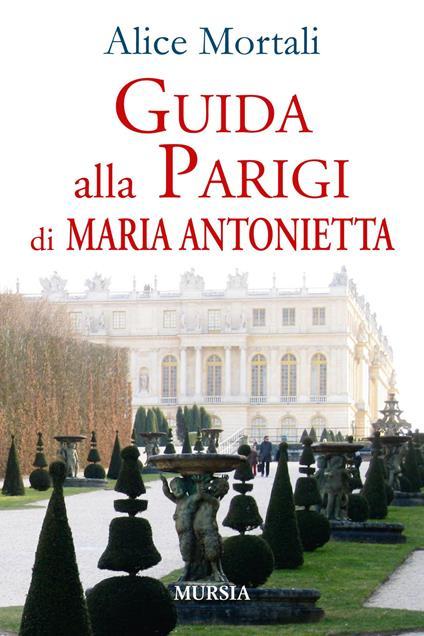 Guida alla Parigi di Maria Antonietta - Alice Mortali - copertina