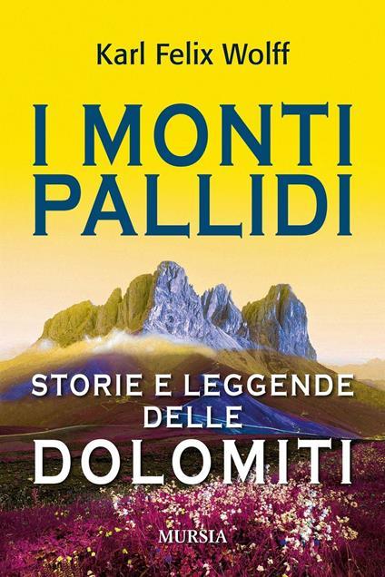 I monti pallidi. Storie e leggende delle Dolomiti - Karl Felix Wolff - copertina