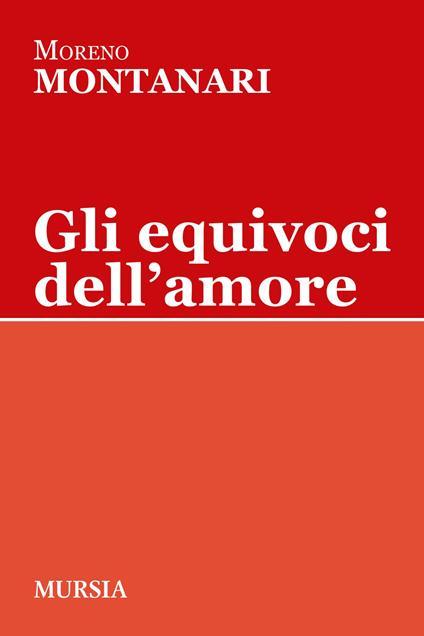 Gli equivoci dell'amore - Moreno Montanari - copertina