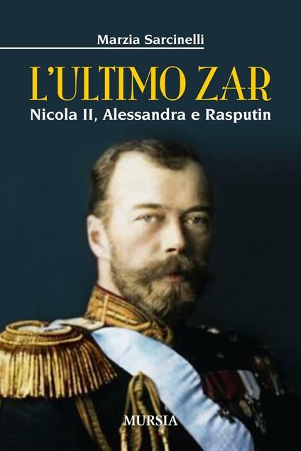 L' ultimo zar. Nicola II, Alessandra e Rasputin - Marzia Sarcinelli - copertina