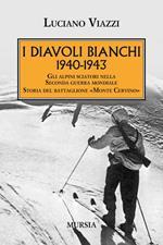 1940-1943. I Diavoli Bianchi. Gli alpini sciatori nella Seconda guerra mondiale. Storia del battaglione «Monte Cervino»