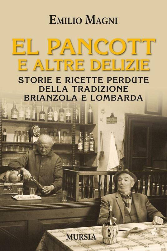 El pancott e altre delizie. Storie e ricette perdute della tradizione brianzola e lombarda - Emilio Magni - copertina