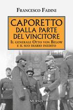 Caporetto dalla parte del vincitore. Il generale Otto von Below e il suo diario inedito