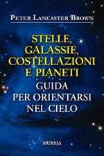 Stelle, galassie, costellazioni e pianeti. Guida per orientarsi nel cielo