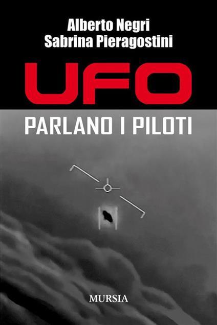 UFO. Parlano i piloti - Alberto Negri,Sabrina Pieragostini - ebook