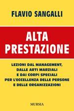 Alta prestazione. Lezioni dal management, dalle arti marziali e dai corpi speciali per l'eccellenza delle persone e delle organizzazioni