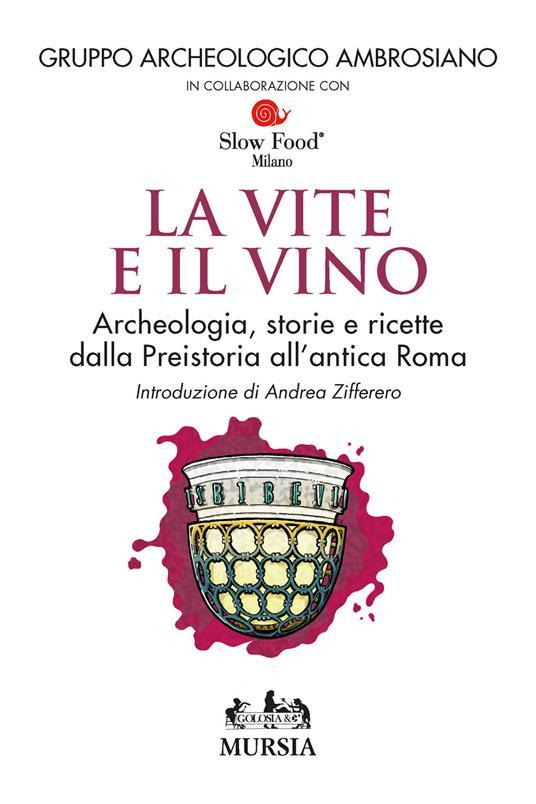 Le vite e il vino. Archeologia, storie e ricette dalla preistoria all'antica Roma - copertina