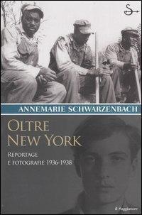 Oltre New York. Reportage e fotografie 1936-1938 - Annemarie Schwarzenbach - copertina