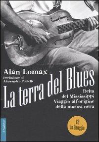 La terra del blues. Delta del Mississippi. Viaggio all'origine della musica nera. Con CD Audio - Alan Lomax - copertina