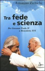 Tra fede e scienza. Da Giovanni Paolo II a Benedetto XVI