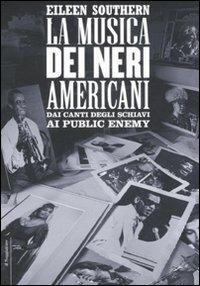 La musica dei neri americani. Dai canti degli schiavi ai Public Enemy - Eileen Southern - copertina