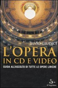 L' opera in CD e video. Guida all'ascolto di tutte le opere liriche - Elvio Giudici - 3