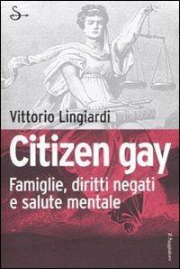 Citizen gay. Famiglie, diritti negati e salute mentale - Vittorio Lingiardi - copertina