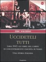 «Uccideteli tutti». Libia 1943: gli ebrei nel campo di concentramento fascista di Giado. Una storia italiana