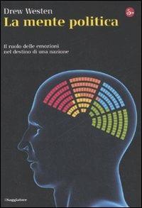 La mente politica. Il ruolo delle emozioni nel destino di una nazione - Drew Westen - copertina