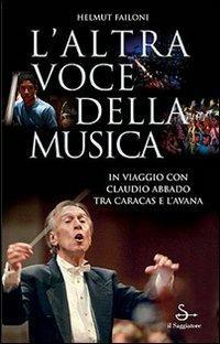 L' altra voce della musica. In viaggio con Claudio Abbado tra Caracas e L'Avana. Con DVD - Helmut Failoni,Francesco Merini - copertina