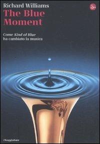 The blue moment. Come «Kind of blue» ha cambiato la musica - Richard Williams - copertina