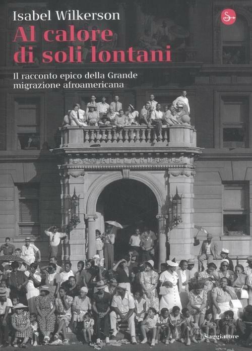 Al calore di soli lontani. Il racconto epico della grande migrazione afroamericana - Isabel Wilkerson - copertina