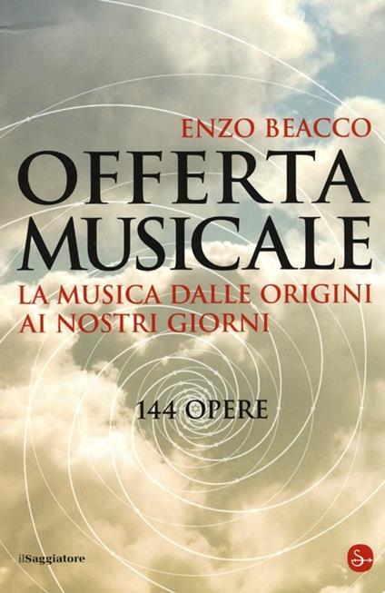 Offerta musicale. La musica dalle origini ai nostri giorni. 144 opere - Enzo Beacco - copertina