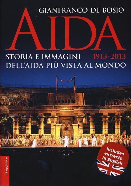 Aida 1913-2013. Storia e immagini dell'Aida più vista al mondo - Gianfranco De Bosio - copertina