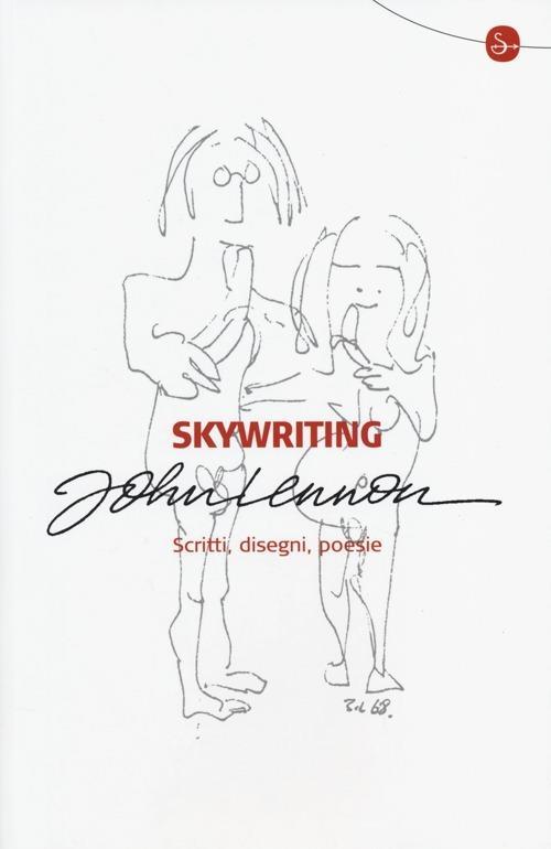 Skywriting. Scritti, disegni, poesie - John Lennon - copertina