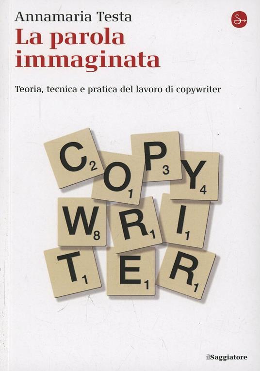La parola immaginata. Teoria, tecnica e pratica del lavoro di copywriter - Annamaria Testa - copertina