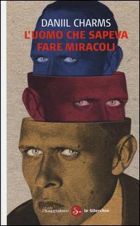 L' uomo che sapeva fare miracoli - Daniil I. Charms - copertina