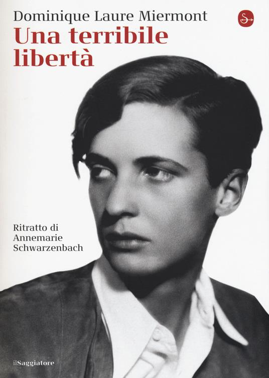 Una terribile libertà. Ritratto di Annemarie Schwarzenbach - Dominique L. Miermont - copertina