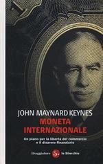 Moneta internazionale. Un piano per la libertà del commercio e il disarmo finanziario