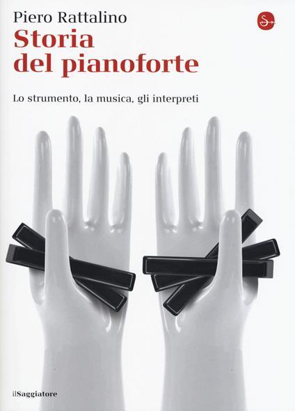 Storia del pianoforte. Lo strumento, la musica, gli interpreti - Piero Rattalino - copertina