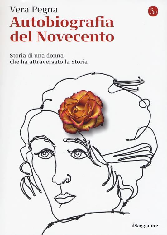 Autobiografia del Novecento. Storia di una donna che ha attraversato la Storia - Vera Pegna - copertina