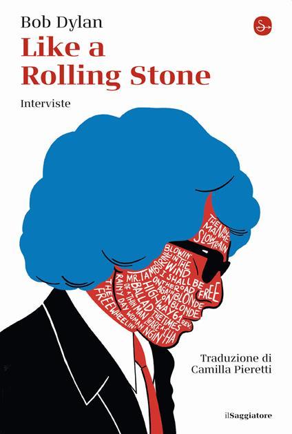 Like a Rolling Stone. Interviste - Bob Dylan - copertina