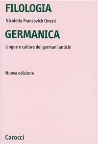 Filologia germanica. Lingue e culture dei germani antichi - Nicoletta Francovich Onesti - copertina
