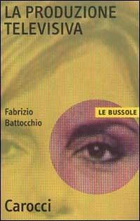 La produzione televisiva -  Fabrizio Battocchio - copertina
