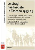 Le stragi nazifasciste in Toscana 1943-1945. Con CD-ROM. Vol. 2: Guida alle fonti archivistiche. Gli archivi italiani e alleati.