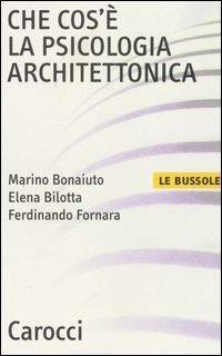 Che cos'è la psicologia architettonica -  Marino Bonaiuto, Elena Bilotta, Ferdinando Fornara - copertina