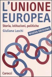 L' Unione Europea. Storia, istituzioni, politiche - Giuliana Laschi - copertina