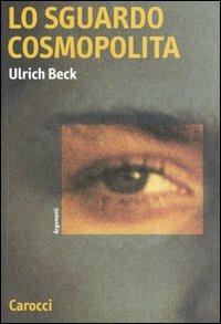 Lo sguardo cosmopolita - Ulrich Beck - copertina