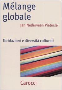 Mélange globale. Ibridazioni e diversità culturali -  Jan Nederveen Pieterse - copertina