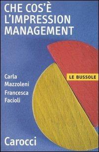 Che cos'è l'impression management -  Carla Mazzoleni, Francesca Facioli - copertina