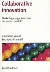 Collaborative innovation. Marketing e organizzazione per i nuovi prodotti -  Emanuela Prandelli, Gianmario Verona - copertina