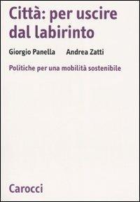 Città: per uscire dal labirinto. Politiche per una mobilità sostenibile -  Giorgio Panella, Andrea Zatti - copertina