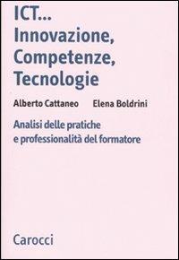 ICT...innovazione, competenze, tecnologie. Analisi delle pratiche e professionalità del formatore -  Elena Boldrini, Alberto Cattaneo - copertina