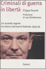Criminali di guerra in libertà. Un accordo segreto tra Italia e Germania federale, 1949-1955