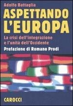 Aspettando l'Europa. La crisi dell'integrazione e l'unità dell'Occidente