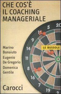 Che cos'è il coaching manageriale -  Marino Bonaiuto, Eugenio De Gregorio, Domenica Gentile - copertina
