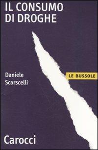 Il consumo di droghe -  Daniele Scarscelli - copertina
