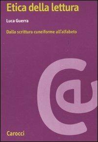 Etica della lettura. Dalla scrittura cuneiforme all'alfabeto -  Luca Guerra - copertina