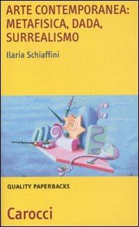 Arte contemporanea: metafisica, dada, surrealismo -  Ilaria Schiaffini - copertina